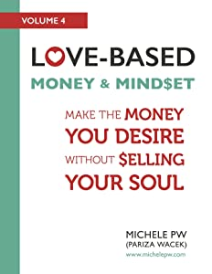 Love-Based Money and Mindset: Make the Money You Desire Without Selling Your Soul (Love-Based Business Book 4)