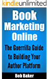 Book Marketing Online: The Guerrilla Guide to Building Your Author Platform (English Edition)