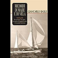Ricordi di mare e di vela: Autobiografia. Le avventure, le regate, i progetti e il bagaglio tecnico di un grande marinaio