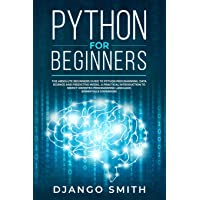Python for Beginners: The Absolute Beginners Guide to Python Programming, Data Science and Predictive Model. A Practical Introduction to Object Oriented Programming Language. (Essentials Cookbook)