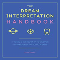 Image for The Dream Interpretation Handbook: A Guide and Dictionary to Unlock the Meanings of Your Dreams