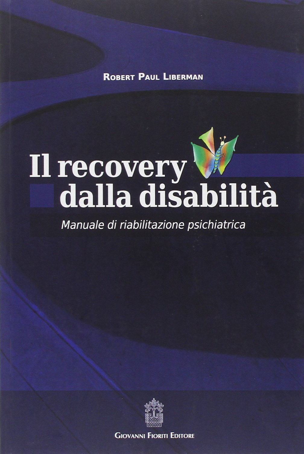 Il recovery dalla disabilità. Manuale di riabilitazione psichiatrica:  Amazon.it: Robert P. Liberman, A. Svettini: Libri