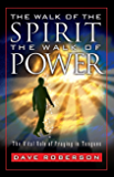 The Walk of the Spirit - The Walk of Power: The Vital Role of Praying in Tongues