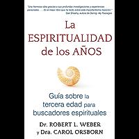 La espiritualidad de los años: Guía sobre la tercera edad para buscadores espirituales