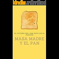 MASA MADRE: TODO SOBRE LA MASA MADRE Y EL PAN para aprender en cuarentena