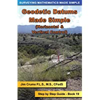 Geodetic Datums Made Simple: Step by Step Guide (Surveying Mathematics Made Simple) (Volume 19)