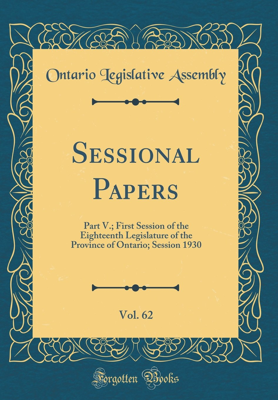 Sessional Papers, Vol. 62: Part V.; First Session of the Eighteenth Legislature of the Province of Ontario; Session 1930 (Classic Reprint) pdf