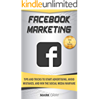Facebook Marketing: Tips and Tricks to Start Advertising, Avoid Mistakes and Win the Social Media  Warfare