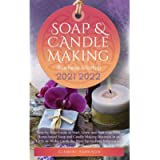 Soap and Candle Making Business Startup 2021-2022: Step-by-Step Guide to Start, Grow and Run your Own Home-based Soap…