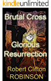 Brutal Cross, Glorious Resurrection: The Suffering and Triumph of Jesus