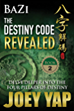 BaZi - The Destiny Code Revealed (Book 2): A Deeper Journey into The Four Pillars Of Destiny
