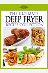 The Ultimate Deep Fryer Recipe Collection Kindle Edition