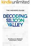 Decoding Silicon Valley: The Insider's Guide