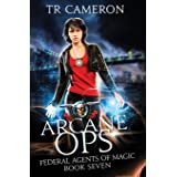 Arcane Ops: An Urban Fantasy Action Adventure (Federal Agents of Magic)
