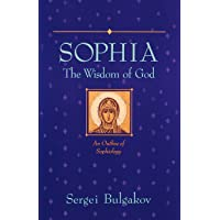Sophia: The Wisdom of God: An Outline of Sophiology