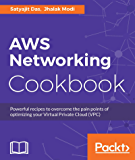 AWS Networking Cookbook: Powerful recipes to overcome the pain points of optimizing your Virtual Private Cloud (VPC)
