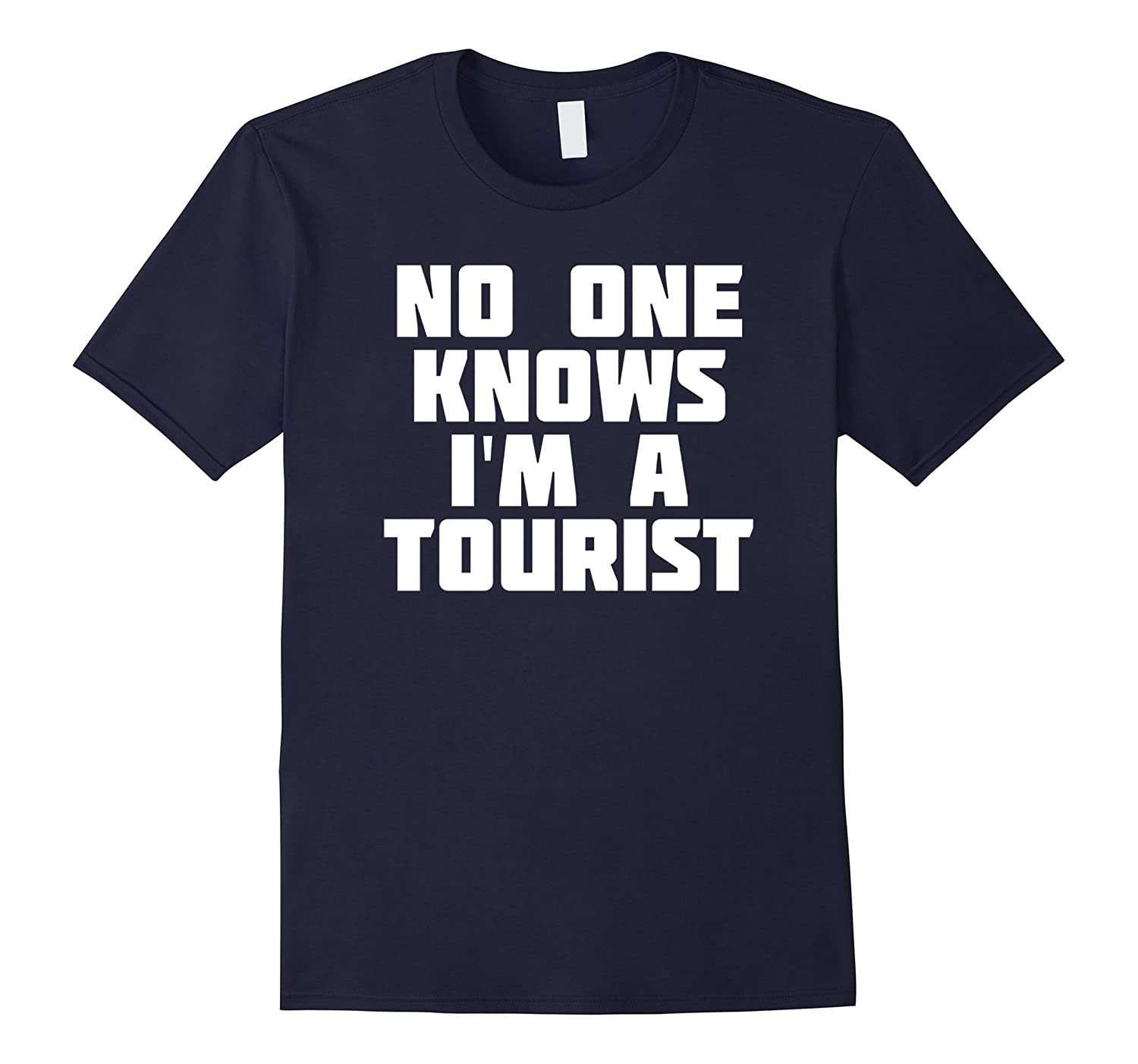 51f02ae1a0 No One Knows Im a Tourist Funny Tourism Traveller T-Shirt