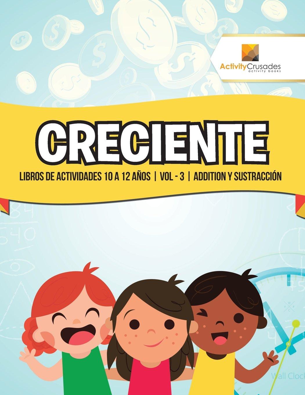 Creciente : Libros De Actividades 10 A 12 Años | Vol - 3 | Addition Y Sustracción (Spanish Edition) (Spanish) Paperback – Large Print, November 1, 2017