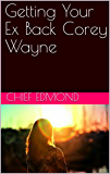 Getting Your Ex Back Corey Wayne