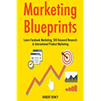 Marketing Blueprints (2017): Learn Facebook Marketing, SEO Keyword Research & International Product Marketing (English Edition)