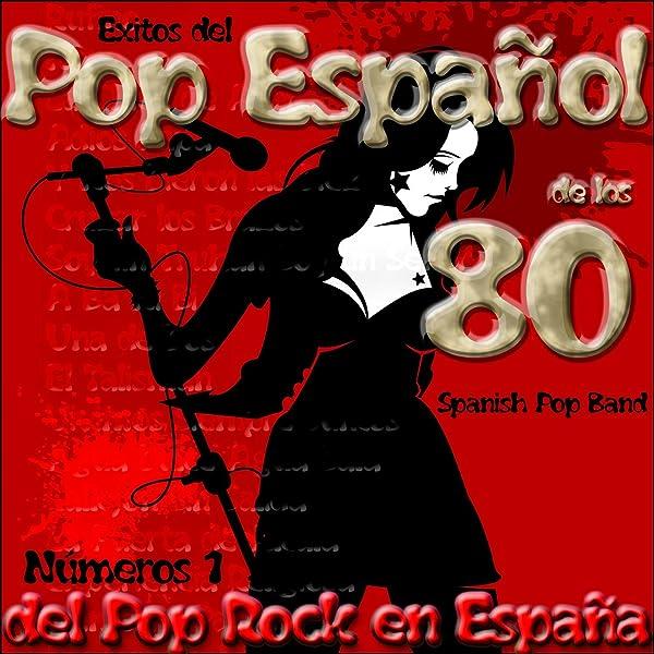Éxitos del Pop Español de los 80: Números 1 del Pop Rock en España de Spanish Pop Band en Amazon Music - Amazon.es