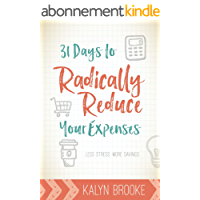 31 Days to Radically Reduce Your Expenses: Less Stress. More Savings. (English Edition)