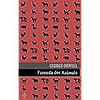 """Fazenda dos Animais: ou """"Revolução dos Bichos"""". Edição integral. Inclui prefácio do autor e tradução inédita de """"Por que escr"""