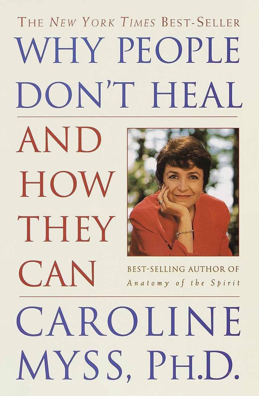 Why People Don\'t Heal and How They Can: Caroline Myss: 9780609802243 ...
