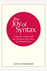 The Joy of Syntax: A Simple Guide to All the Grammar You Know You Should Know Kindle Edition