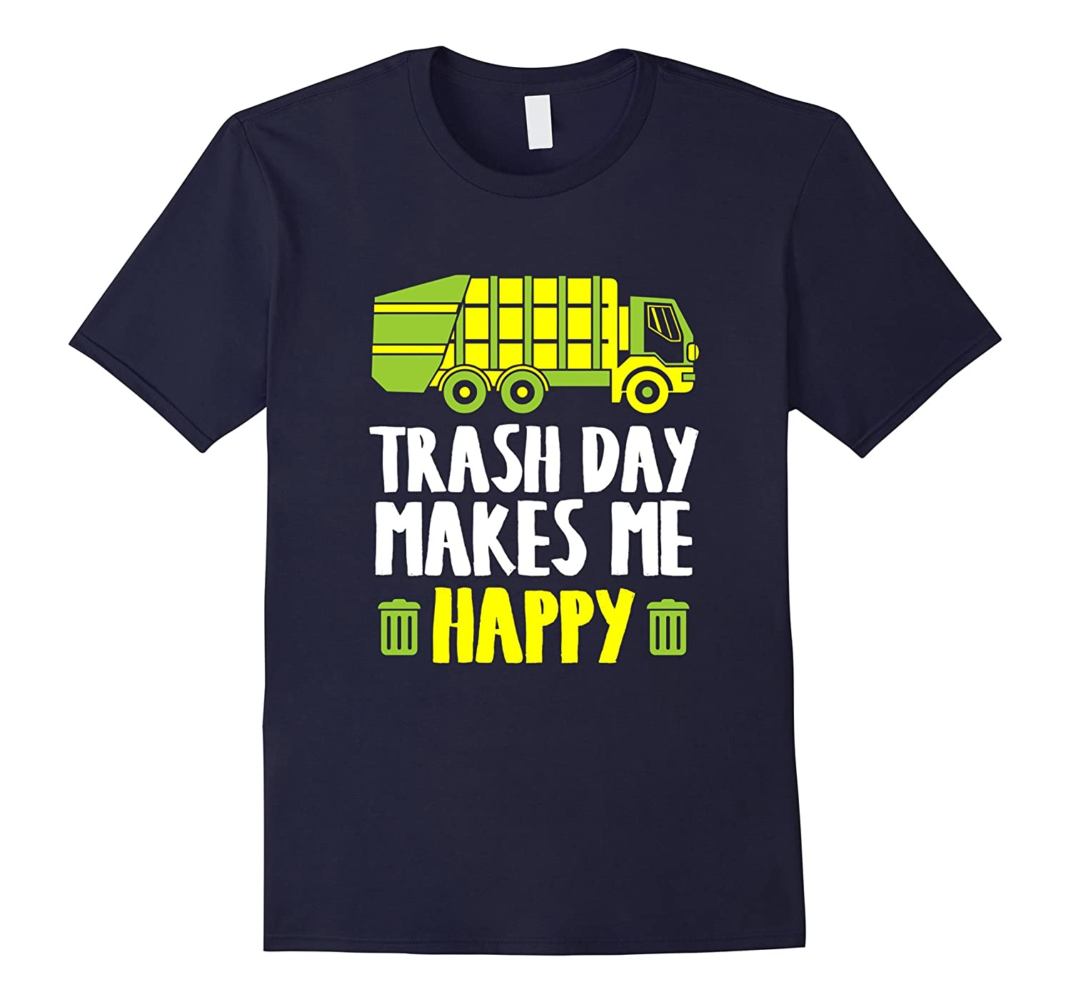 Trash Day Makes Me Happy Funny Garbage Truck T-Shirt-Art