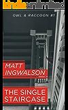 The Single Staircase (Owl & Raccoon Book 1)