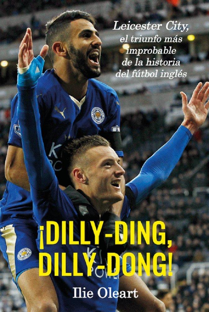 ¡Dilly-ding dilly-dong!: Leicester City el triunfo más improbable de la historia del fútbol inglés