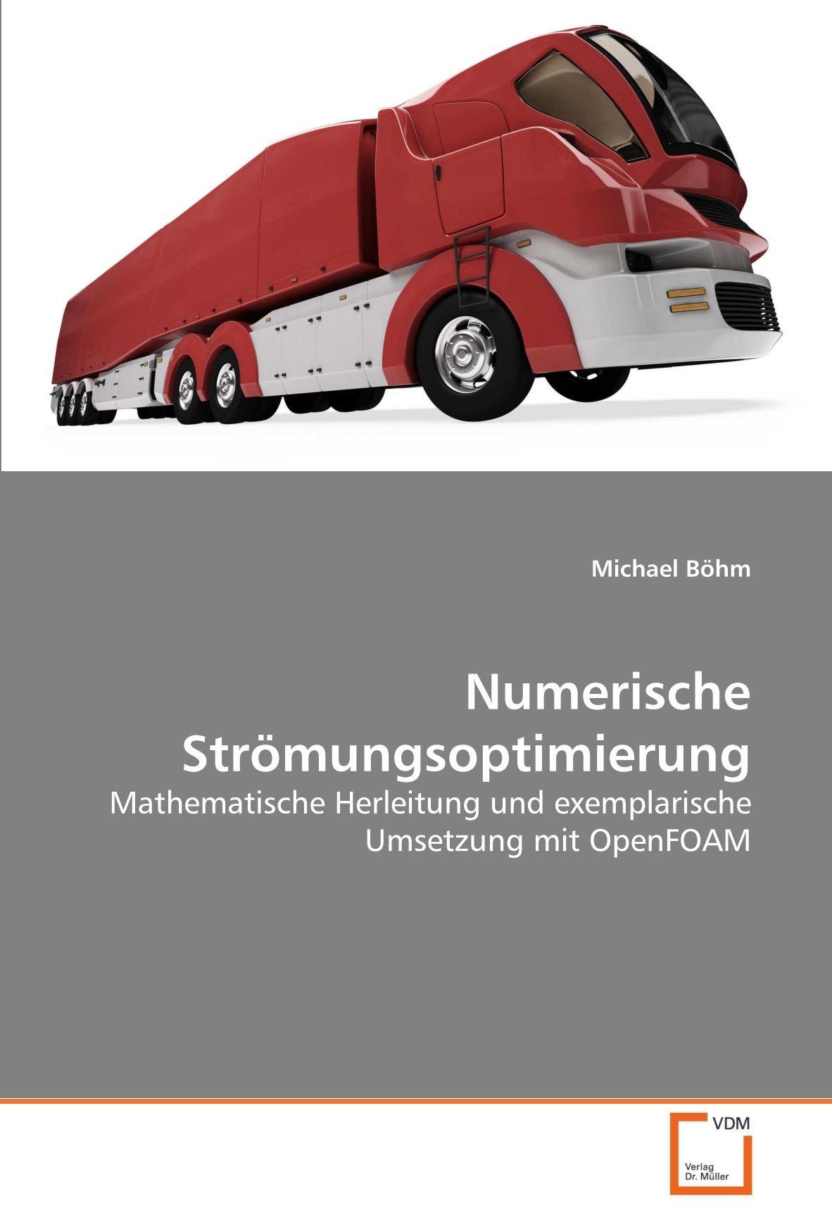 Numerische Strömungsoptimierung: Mathematische Herleitung und exemplarische Umsetzung mit OpenFOAM (German Edition) ebook