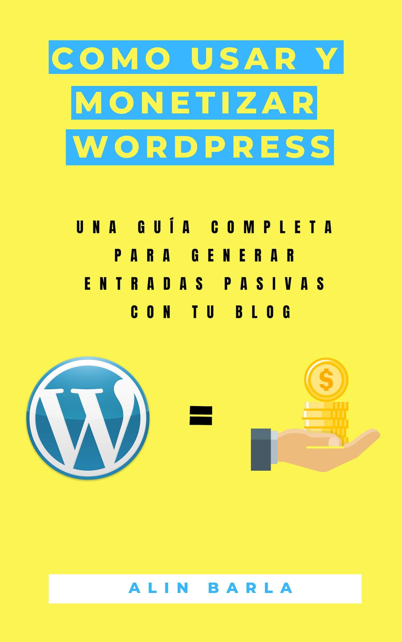 Como usar y monetizar Wordpress: Una guía completa para tu sitio Wordpress