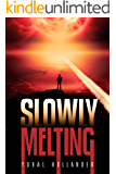 Slowly Melting: When the Sun Sets Off The Bomb (Action Technothriller)