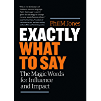Exactly What to Say: The Magic Words for Influence and Impact (English Edition)