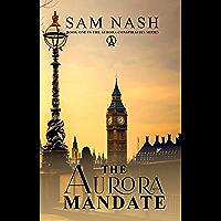 The Aurora Mandate: A gripping conspiracy thriller (The Aurora Conspiracies Book 1)