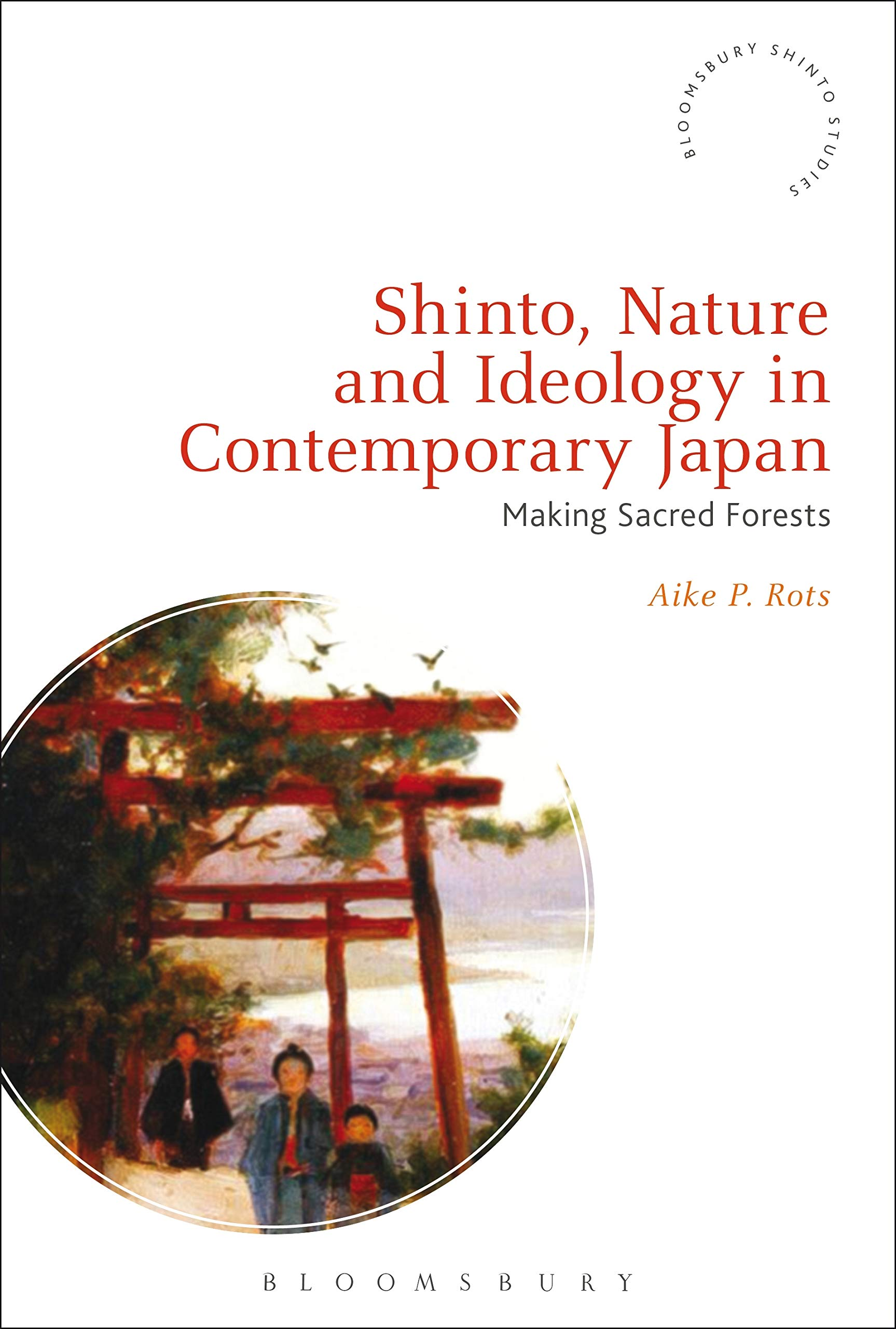 Shinto Nature And Ideology In Contemporary Japan  Making Sacred Forests  Bloomsbury Shinto Studies