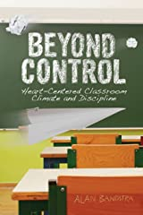 Beyond Control: Heart-Centered Classroom Climate and Discipline Paperback