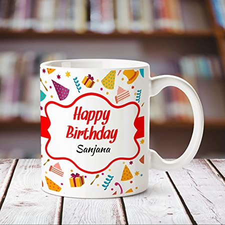 Huppme Happy Birthday Sanjana Personalized Name Coffee Mug, 350 ml, White