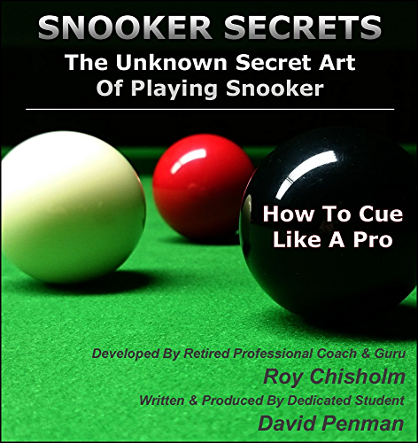 Snooker Secrets: The Unknown Secrets Of Snooker - How To Cue Like A Pro