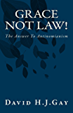 Grace Not Law!: The Answer to Antinomianism