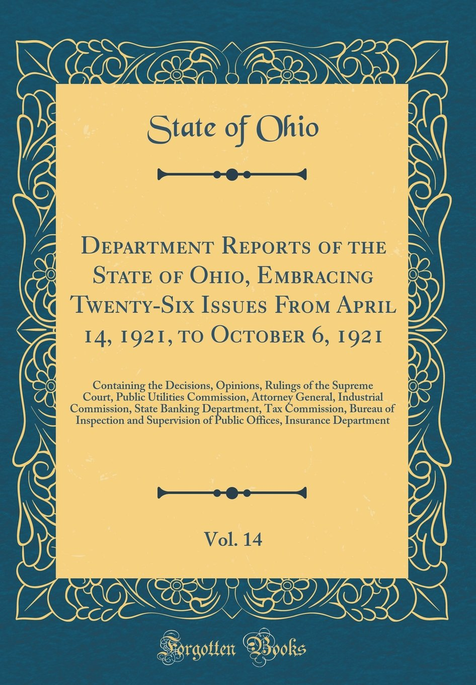 Read Online Department Reports of the State of Ohio, Embracing Twenty-Six Issues from April 14, 1921, to October 6, 1921, Vol. 14: Containing the Decisions. Attorney General, Industrial Commission, ebook