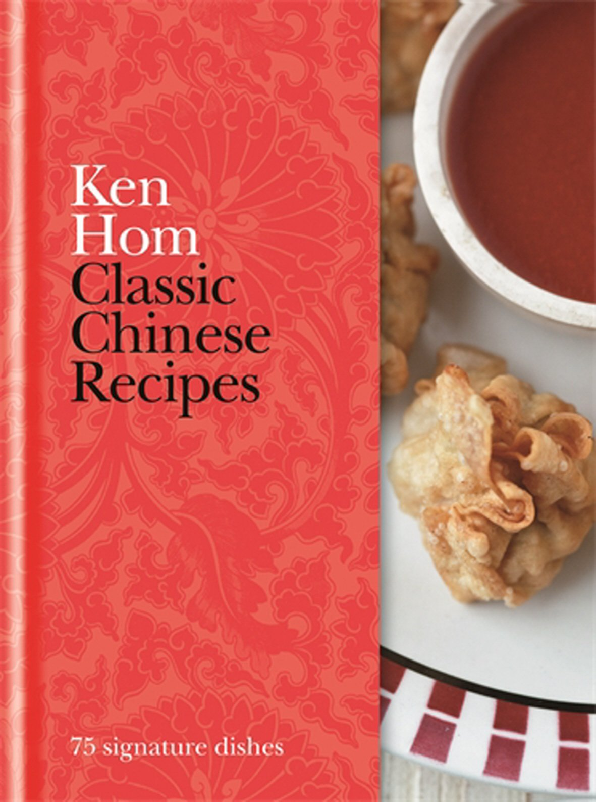 Classic Chinese Recipes: 75 signature dishes