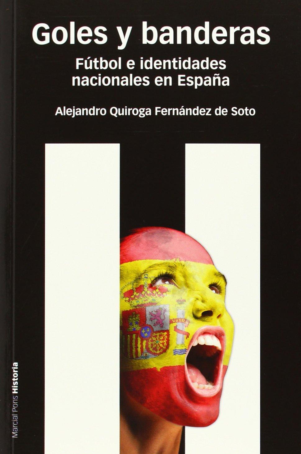 GOLES Y BANDERAS: Fútbol e identidades nacionales en España Estudios: Amazon.es: Quiroga Fernández de Soto, Alejandro: Libros