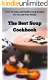 The Best Soup Cookbook: Over 50 Tasty and Healthy Soup Recipes for You and Your Family (Natural Food Book 79)