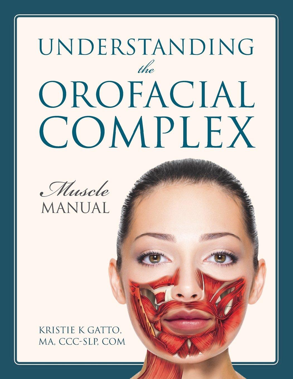 Understanding the Orofacial Complex: Muscle Manual: Kristie K Gatto Ma  CCC-Slp Com: 9781478739890: Books - Amazon.ca