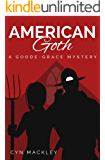 American Goth: A Goode-Grace Mystery (Goode-Grace Mysteries Book 1)