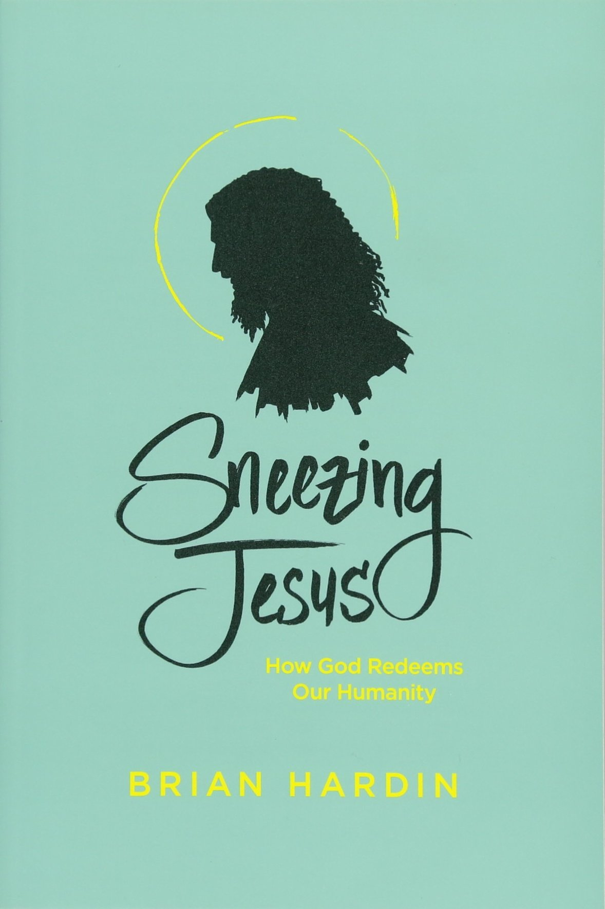 Sneezing Jesus: How God Redeems Our Humanity: Brian Hardin ...