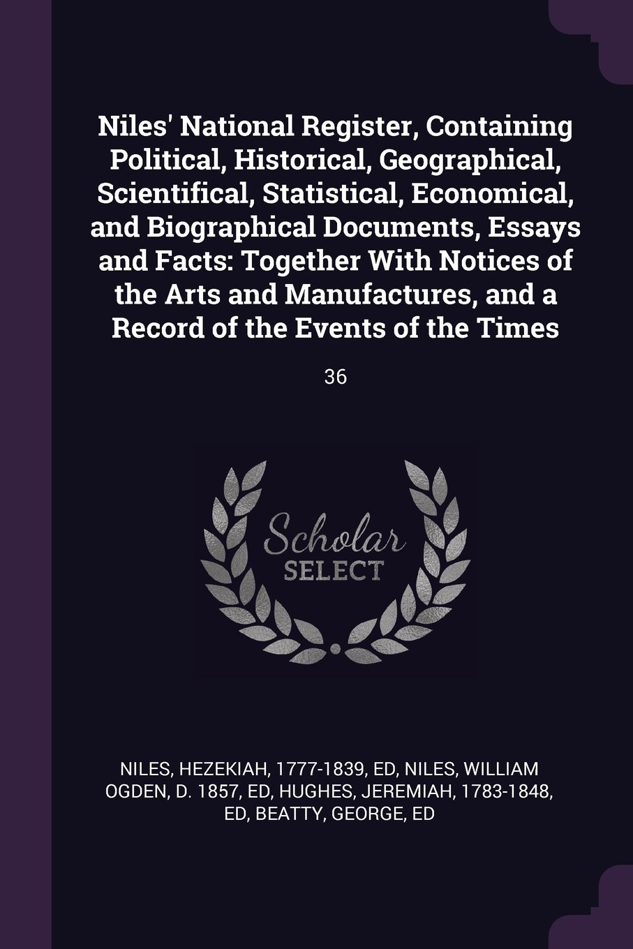 Niles' National Register, Containing Political, Historical, Geographical, Scientifical, Statistical, Economical, and Biographical Documents, Essays ... and a Record of the Events of the Times: 36 ebook